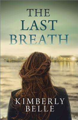 The Last Breath By Belle, Kimberly